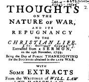 Document Preview Image for Thoughts on the nature of war, and its repugnancy to the Christian life. Extracted from a sermon, on the 29th November, 1759; being the day of public thanksgiving for the successes obtained in the late war. With some extracts from the writings of Will. Law and Th. Harley, both clergymen of the Church of England, on the necessity of self-denial, and bearing the daily cross, in order to be true followers of Christ. [Five lines from Luke]