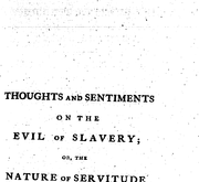 Document Preview Image for Thoughts and sentiments on the evil or slavery; Or, the nature of servitude as admitted by the law of God, compared to the modern slavery of the Africans in the West-Indies; in an answer to the advocates for slavery and oppression. Addressed to the sons of Africa, by a native